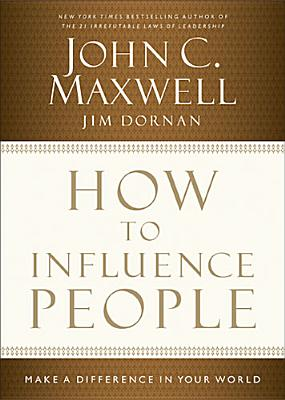 How to Influence People By Maxwell, John C./ Dornan, Jim